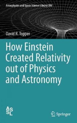 How Einstein Created Relativity Out of Physics and Astronomy (Hardcover)