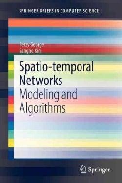 Spatio-temporal Networks: Modeling and Algorithms (Paperback)