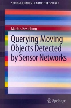 Querying Moving Objects Detected by Sensor Networks (Paperback)