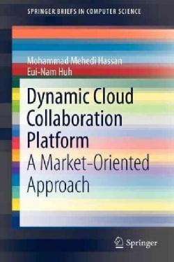 Dynamic Cloud Collaboration Platform: A Market-oriented Approach (Paperback)