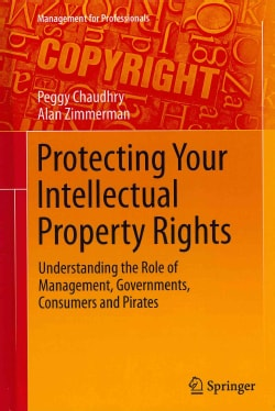 Protecting Your Intellectual Property Rights: Understanding the Role of Management, Governments, Consumers and Pi... (Hardcover)