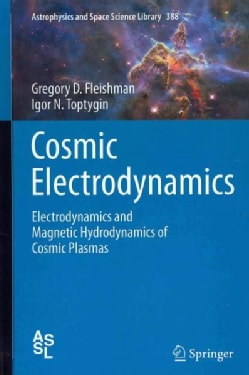 Cosmic Electrodynamics: Electrodynamics and Magnetic Hydrodynamics of Cosmic Plasmas (Hardcover)