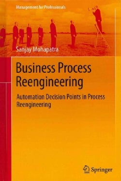 Business Process Reengineering: Automation Decision Points in Process Reengineering (Hardcover)