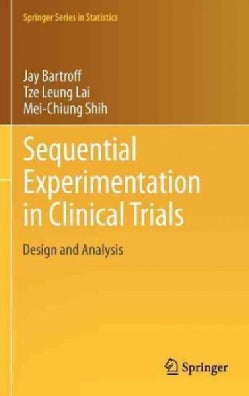 Sequential Experimentation in Clinical Trials: Design and Analysis (Hardcover)