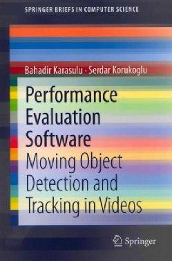 Performance Evaluation Software: Moving Object Detection and Tracking in Videos (Paperback)