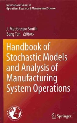 Handbook of Stochastic Models and Analysis of Manufacturing System Operations (Hardcover)
