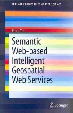 Semantic Web-Based Intelligent Geospatial Web Services (Paperback)
