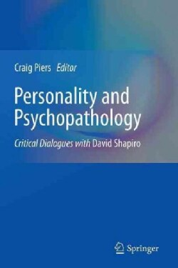 Personality and Psychopathology: Critical Dialogues With David Shapiro (Paperback)