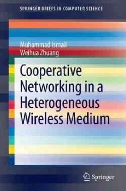 Cooperative Networking in a Heterogeneous Wireless Medium (Paperback)