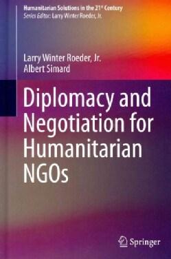 Diplomacy and Negotiation for Humanitarian NGOs (Hardcover)