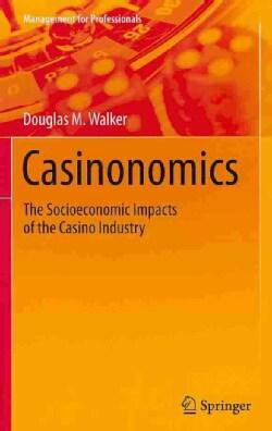 Casinonomics: The Socioeconomic Impacts of the Casino Industry (Hardcover)