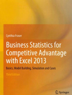 Business Statistics for Competitive Advantage With Excel 2013: Basics, Model Building, Simulation and Cases (Paperback)