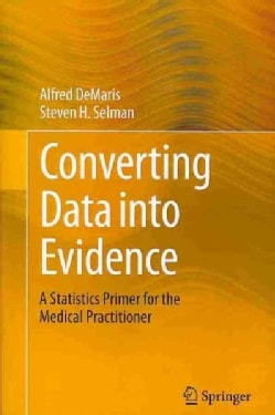 Converting Data into Evidence: A Statistics Primer for the Medical Practitioner (Paperback)