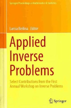 Applied Inverse Problems: Select Contributions from the First Annual Workshop on Inverse Problems (Hardcover)