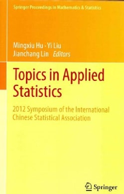 Topics in Applied Statistics: 2012 Symposium of the International Chinese Statistical Association (Hardcover)