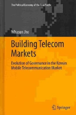 Building Telecom Markets: The Evolution of Governance in the Korean Mobile Telecommunication Market (Hardcover)