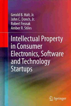 Intellectual Property in Consumer Electronics, Software and Technology Startups (Hardcover)