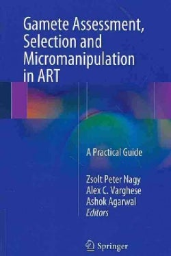 Gamete Assessment, Selection and Micromanipulation in Art: A Practical Guide (Paperback)