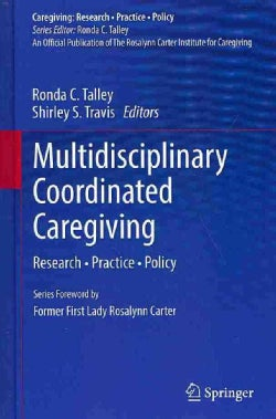 Multidisciplinary Coordinated Caregiving: Research - Practice - Policy (Hardcover)