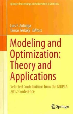 Modeling and Optimization: Theory and Applications: Selected Contributions from the MOPTA 2012 Conference (Hardcover)