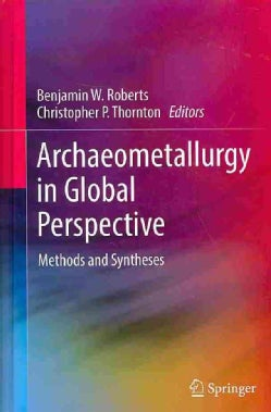 Archaeometallurgy in Global Perspective: Methods and Syntheses (Hardcover)