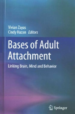 Bases of Adult Attachment: Linking Brain, Mind and Behavior (Hardcover)