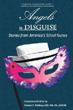 Angels in Disguise: Stories from America's School Nurses (Hardcover)