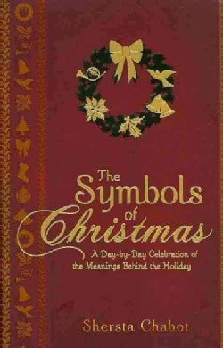 The Symbols of Christmas: A Day-by-Day Celebration of the Meanings Behind the Holiday (Paperback)
