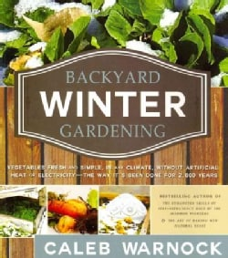 Backyard Winter Gardening: Vegetables Fresh and Simple, in Any Climate, Without Artificial Heat or Electricity - ... (Paperback)