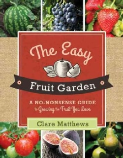 The Easy Fruit Garden: A No-Nonsense Guide to Growing the Fruit You Love (Paperback)