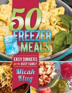 50 Freezer Meals: Easy Dinners for the Busy Family (Paperback)