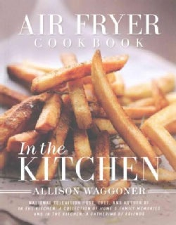 Air Fryer Cookbook: In the Kitchen (Hardcover)
