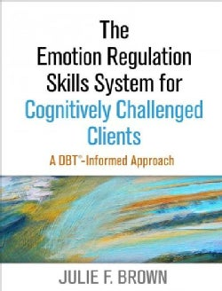 The Emotion Regulation Skills System for Cognitively Challenged Clients: A DBT-Informed Approach (Paperback)