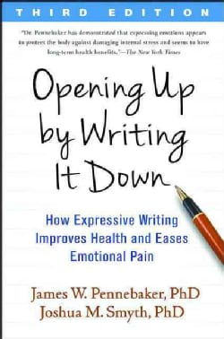 Opening Up by Writing It Down: How Expressive Writing Improves Health and Eases Emotional Pain (Paperback)