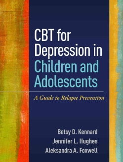 Cbt for Depression in Children and Adolescents: A Guide to Relapse Prevention (Paperback)