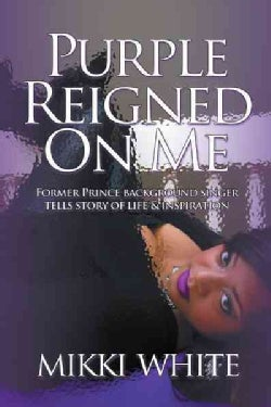 Purple Reigned on Me: Former Prince Background Singer Tells Story of Life and Inspiration (Hardcover)