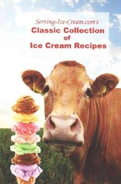 Serving-Ice-Cream.com's Classic Collection of Ice Cream Recipes (Paperback)
