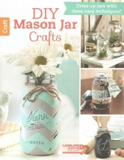 DIY Mason Jar Crafts: Dress up jars with these easy techniques! (Pamphlet)