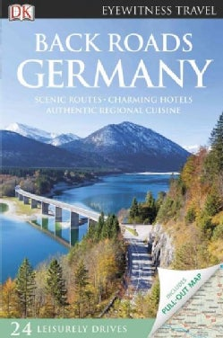 Dk Eyewitness Travel Back Roads Germany: Scenic Routes, Charming Hotels, Authentic Regional Cuisine