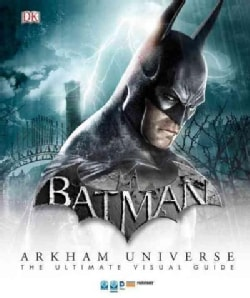 Batman : Arkham Universe: The Ultimate Visual Guide (Hardcover)