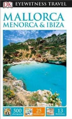 Dk Eyewitness Mallorca, Menorca & Ibiza (Paperback)