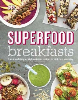 Superfood Breakfasts: Great-tasting, High-nutrient Recipes to Kickstart Your Day (Hardcover)