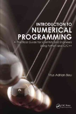 Introduction to Numerical Programming: A Practical Guide for Scientists and Engineers Using Python and C/C++ (Hardcover)
