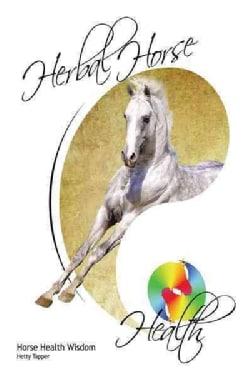 Herbal Horse Health: Horse Health Wisdom (Paperback)