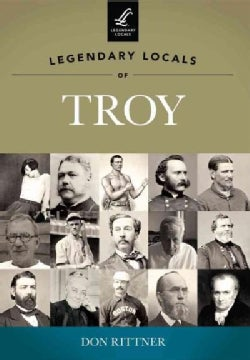 Legendary Locals of Troy New York (Paperback)