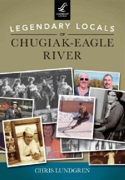 Legendary Locals of Chugiak-Eagle River, Alaska (Paperback)