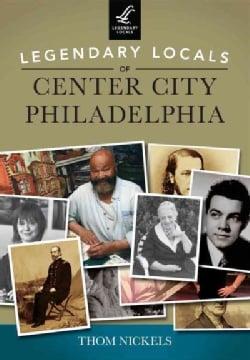 Legendary Locals of Center City Philadelphia Pennsylvania (Paperback)