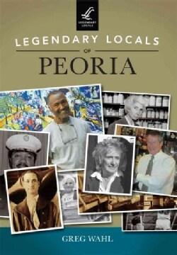 Legendary Locals of Peoria, Illinois (Paperback)