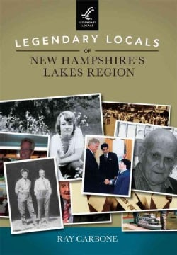 Legendary Locals of New Hampshire's Lakes Region (Paperback)