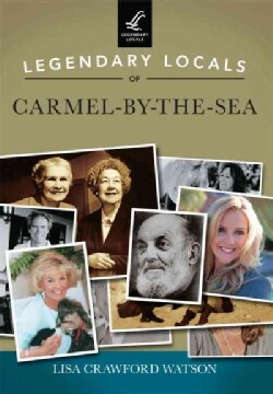 Legendary Locals of Carmel-by-the-Sea: California (Paperback)
